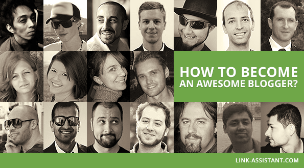 how to become an awesome blogger, 18 experts