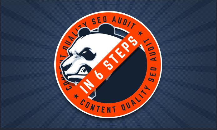 6 steps to an Anti-Panda SEO Content Audit