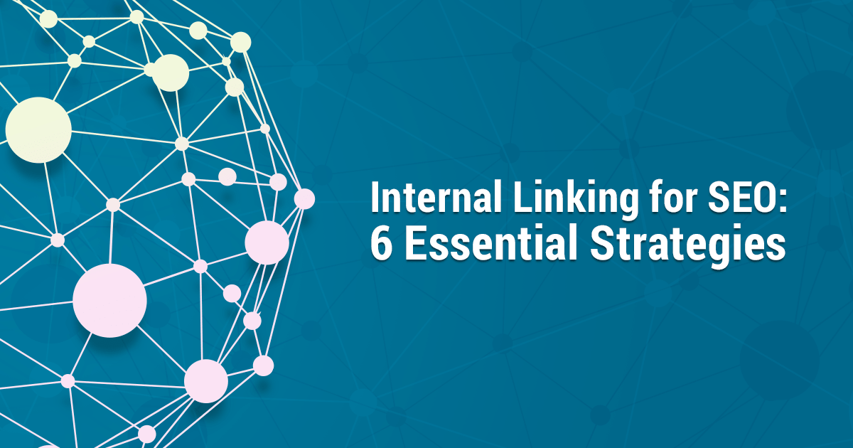 Internal Linking for Better SEO: 6 Proven Strategies