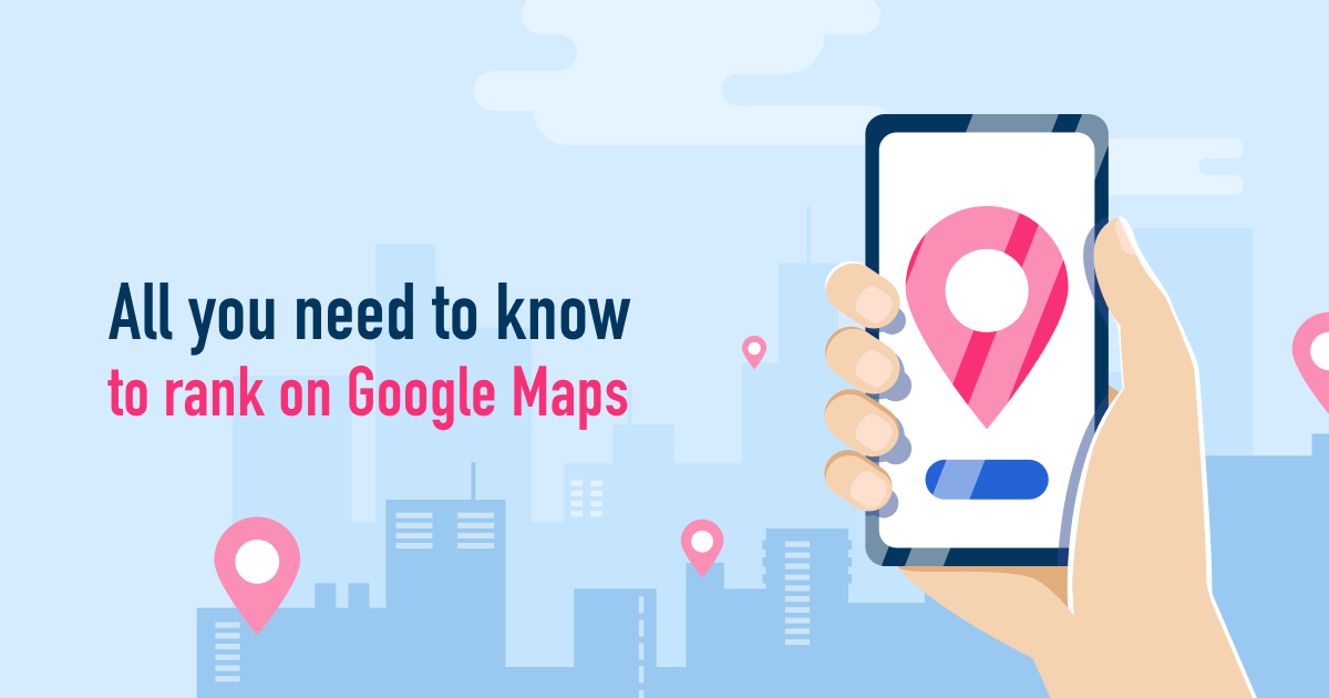 All you need to know to rank on Google Maps